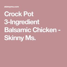 Crock Pot 3-Ingredient Balsamic Chicken - Skinny Ms.