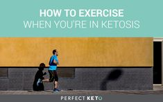 how to exercise in ketosis
