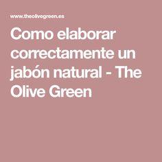 Como elaborar correctamente un jabón natural - The Olive Green