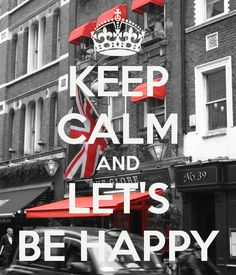 KEEP CALM AND LET'S BE HAPPY