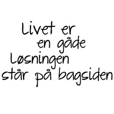 Billedresultat for fede citater om livet Cutest Thing Ever, Meaningful Words, Worlds Of Fun, Me On A Map, Really Funny, Qoutes, Texts, Lyrics, Inspirational Quotes