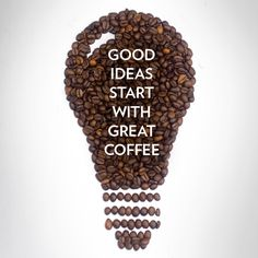 Coffee quote: Good ideas start with great coffee.