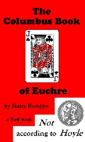 Columbus book of Euchre Playing Euchre.... and Rummy  What do you do when there is a bilizzard, a tornado warning, play cards in the basement. Eurchre was an all time favorite, we played for pennies.