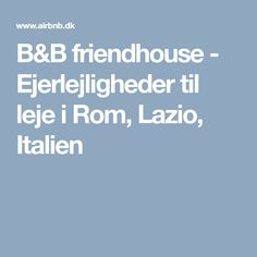 B&B friendhouse - Ejerlejligheder til leje i Rom, Lazio, Italien