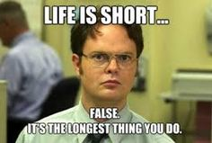 """Life is long. If anyone says """"life is short"""" just correct them."""
