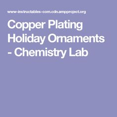 Bergers hs science class pogil webquests ws etc teaching copper plating holiday ornaments chemistry lab fandeluxe Images