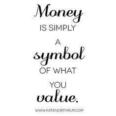 Money is simply a symbol of what you value. #MoneyLove Notes
