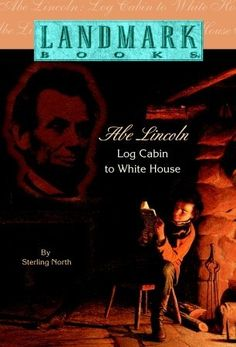 Abe Lincoln: Log Cabin to White House by Sterling North  ||  ★★★★ - recommended for ages 10 - 13 [Landmark Books, Abraham Lincoln]