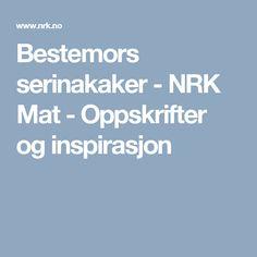 Bestemors serinakaker - NRK Mat - Oppskrifter og inspirasjon Mango Salat, No Bake Cake, Baking, Food, Bread, Cakes, Bakken, Kuchen, Meals