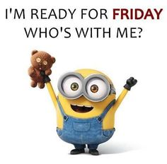 I'm ready for Friday, Who's With Me? friday minion minion quotes minion sayings minion image quotes friday minion quotes Minions Images, Minion Pictures, Funny Minion Memes, Minions Quotes, Minion Sayings, Cute Quotes, Funny Quotes, Laugh Quotes, Cartoon Quotes