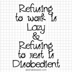 """""""Refusing to work is lazy and refusing to rest is disobedient."""" 31 Days to Work Hard + Rest Well"""