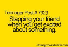More like Slap the nearest person! haha =)
