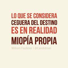 """""""Lo que se considera ceguera del #Destino es en realidad #Miopia propia"""". #WilliamFaulkner #Citas #Frases @Candidman"""
