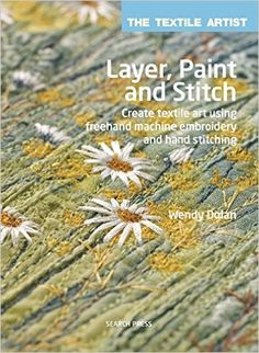 Layer, Paint and Stitch: Create textile art using freehand machine embroidery and hand stitching Textile Artist: Amazon.de: Wendy Dolan: Fremdsprachige Bücher