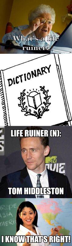 Life ruiner = Tom Hiddleston