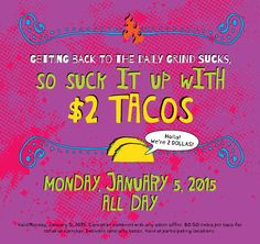 01/05/2015 $2 Tacos this Monday only.