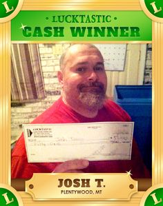"""WOO-HOO! Looks like someone got hit with the luck-stick! Congratulations to Cash Winner, Josh T — and thank you for sending in a wonderful testimonial!  """"I really thought that when I found this game it was all for fun and no one EVER won any real cash. Then I was surprised by a little window that popped up on my phone telling me I just won $51.00 CASH!!! The game didn't cost me anything, I simply got paid for playing!  Thanks Lucktastic!!""""  — Josh T. Plentywood, MT"""