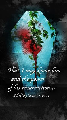 Philippians ~ That I may know Him and the power of His resurrection. He Is Risen, Word Of God, Thy Word, Lord And Savior, Praise The Lords, Jesus Saves, Meaningful Words, New Testament, Christian Inspiration