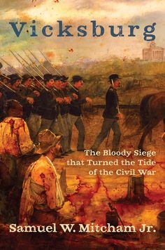 Buy Vicksburg: The Bloody Siege that Turned the Tide of the Civil War by Samuel W. and Read this Book on Kobo's Free Apps. Discover Kobo's Vast Collection of Ebooks and Audiobooks Today - Over 4 Million Titles! American Revolutionary War, American Civil War, American History, Shermans March, Civil War Books, Last Battle, War Image, Civil War Photos, Nonfiction Books