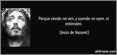 frase-porque-viendo-no-ven-y-oyendo-no-oyen-ni-entienden-jesus-de-nazaret-137801.jpg (850×400)