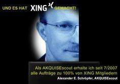 Erfolgreich getestetes System zur Neukundengewinnung  (Beweis:Der AKQUISE-scout und Gruppengründer Alexander E. Schröpfer erhält seit 7/2007 alle seine Aufträge zu 100% von XING-Mitgliedern) Life Hacks