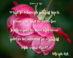 Micah 6:8 -- Justice / Loving Kindness / Modest... These three requirements involve how we feel, think, and act. We must feel inclined to show these qualities, think about how to manifest them, and take action to display them.