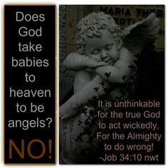 Does God take babies to heaven to be angels? No! Job 34:10.