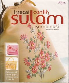 Kutu - Kutu Bukuku: Kreasi cantik sulam kombinasi By Yossi Zulkarnaen