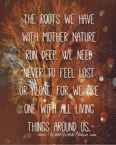 We are one with all living things Magick, Witchcraft, Wiccan Witch, Wiccan Quotes, Pantheism, Feeling Lost, Nature Quotes, Mother Nature, Mother Earth
