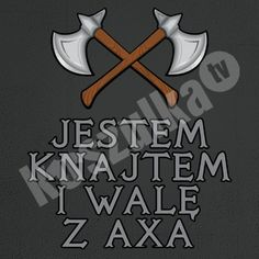 Koszulka.tv - Śmieszne koszulki z nadrukiem » Jestem Knajtem I Walę Z Axa