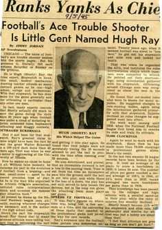 """""""Hugh (Shorty) Ray. . . has done more for the game generally and officiating in particular, than any other man. In fact, many experts concede that Shorty actually did much to save the game during the dark days 20 years ago [1925] when football was under a cloud of mounting injuries, outmoded rules, haphazard officiating and draggy contests""""."""