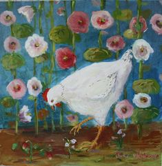 """Chicken in the Hollyhocks"" by Julie Whitmore"