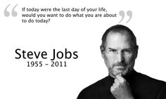 Steve Jobs: If today were the last day of your life Steve Jobs Famous Quotes, Quotes By Famous People, Famous Qoutes, People Quotes, Job Quotes, Success Quotes, Life Quotes, Tech Quotes, Career Quotes