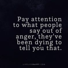 Pay Attention to What People Say out of Anger - Live Life Happy