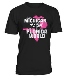 Michigan T-Shirt Design - Michigan Girl Florida World  #gift #idea #shirt #image #funny #humanrights #womantee #bestshirt