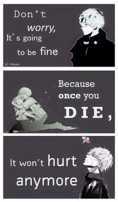 """""""Não se preocupe... vou ficar bem. Porque, uma vez que você MORRE, não vai doer"""""""