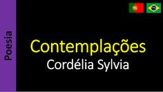 Poetry (EN) - Poesia (PT) - Poesía (ES) - Poésie (FR): Cordélia Sylvia - Contemplações