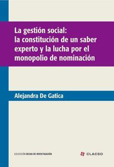 La gestión social : la construcción de un saber experto y la lucha por el monopolio de nominación. #SociologiaDelConocimiento #DesarrolloSocial #Pobreza #PoliticasPublicas #Poder #ProduccionDeConocimiento #Discurso  #Legitimidad #GestionSocial #Argentina
