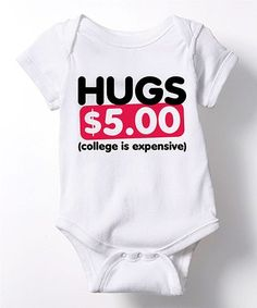 Loving this White 'Hugs $5 College Is Expensive' Bodysuit - Newborn & Infant on #zulily! #zulilyfinds
