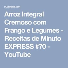 Arroz Integral Cremoso com Frango e Legumes - Receitas de Minuto EXPRESS #70 - YouTube