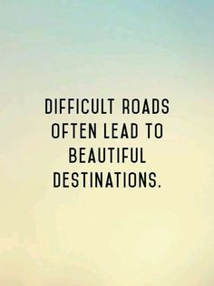 Motivation Quotes : Inspirational Quote: Difficult roads often lead to beautiful destinations. - About Quotes : Thoughts for the Day & Inspirational Words of Wisdom Life Quotes Love, Great Quotes, Quotes To Live By, Top Quotes, Popular Quotes And Sayings, Live Happy Quotes, Quotes About Happiness, Quote Life, Cute Inspirational Quotes