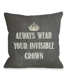 Take a look at this 'Invisible Crown' Throw Pillow by OneBellaCasa on #zulily today!