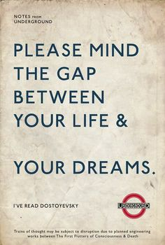 London Underground. Please mind the gap between your life & your dreams. UK…
