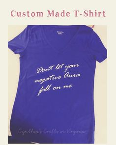 Custom Made T-Shirt  Our customer liked this quote so much that we put it on a t-shirt  #tshirt #quotetshirt #milestonetshirt #bowlingbirthday #bowlingparty #dontletyournegativeaurafallonme #ladiesfashion #quotestagram #cynthiascraftsinvirginia #etsy #amazon