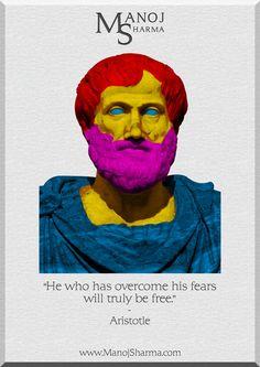 "Aristotle - Manoj Sharma    ""He who has overcome his fears will truly be free."""