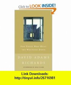 For Those Who Hunt the Wounded Down (9780771034879) David Adams Richards , ISBN-10: 0771034873  , ISBN-13: 978-0771034879 ,  , tutorials , pdf , ebook , torrent , downloads , rapidshare , filesonic , hotfile , megaupload , fileserve