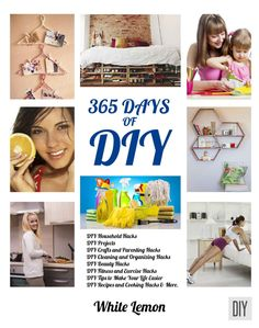 DIY: 365 Days of DIY: A Collection of DIY, DIY Household Hacks, DIY Cleaning and Organizing, DIY Projects, and More DIY Tips to Make Your Life Easier (With ... DIY Christmas Gift Ideas) (English Edition) eBook: White Lemon: Amazon.de: Kindle-Shop