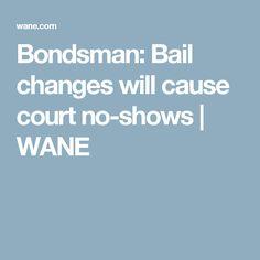 Bondsman: Bail changes will cause court no-shows | WANE