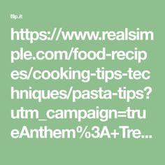 https://www.realsimple.com/food-recipes/cooking-tips-techniques/pasta-tips?utm_campaign=trueAnthem%3A+Trending+Content&utm_content=5a4d7dc49ebbef00078c2209&utm_medium=trueAnthem&utm_source=twitter