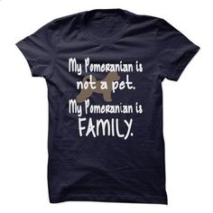 My Pomeranian is not a pet. My Pomeranian is Family. - #cheap tees #design tshirt. MORE INFO => https://www.sunfrog.com/Pets/My-Pomeranian-is-not-a-pet-My-Pomeranian-is-Family.html?60505